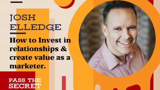 How to Invest in relationships & create value as a marketer with Josh Elledge