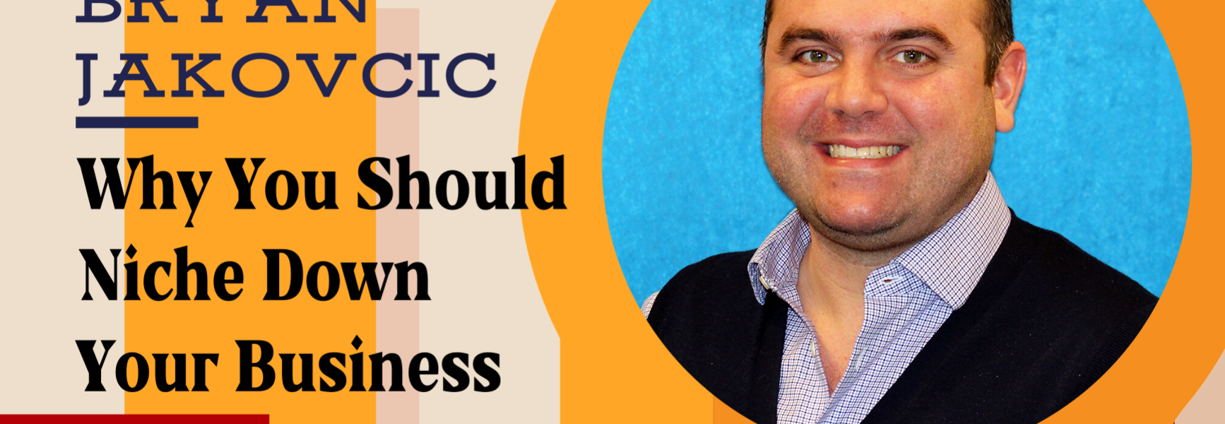 Image of Niche Marketing: Why You Should Niche Down Your Business with Bryan Jakovcic