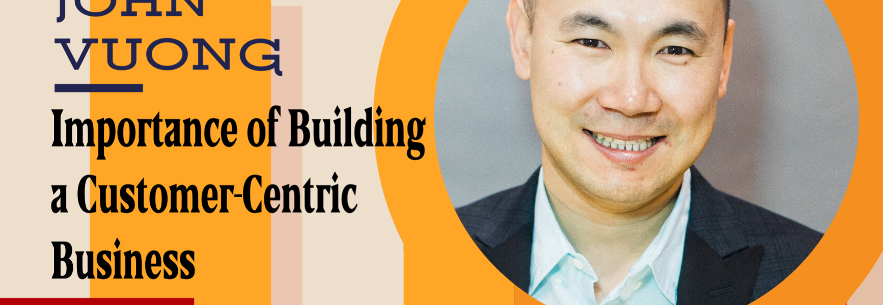 Having a Customer-Centric Culture in Your Business with John Vuong