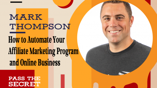 How to Automate Your Affiliate Marketing Program and Online Business with Mark Thompson