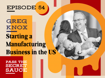 Starting a Manufacturing Business in the US with Greg Knox