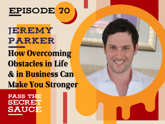 How Overcoming Obstacles in Life and in Business Can Make You Stronger with Jeremy Parker