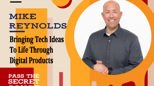Bringing Tech Ideas To Life Through Digital Products with Mike Reynolds