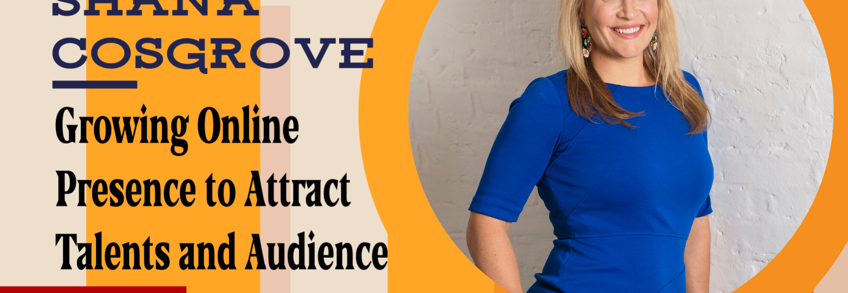 Growing Online Presence to Attract Talents and Audience with Shana Cosgrove