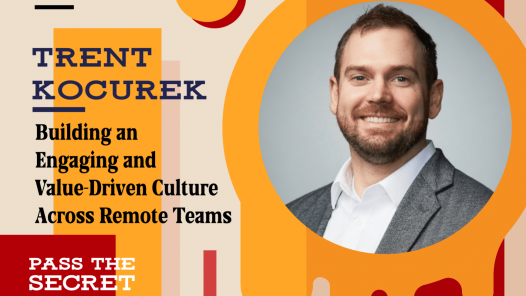 Building an Engaging and Value-Driven Culture Across Remote Teams with Trent Kocurek