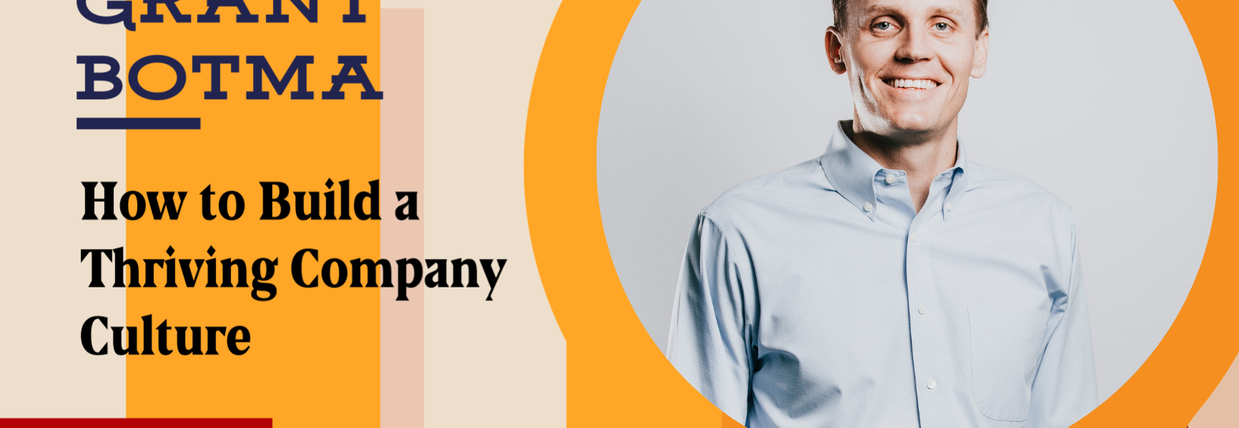 Episode 100: How to Build a Thriving Company Culture with Grant Botma