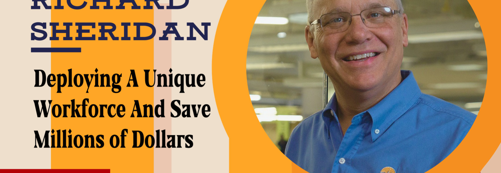 Deploying A Unique Workforce And Save Millions of Dollars with Richard Sheridan