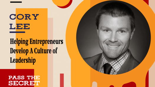 Episode 116: Helping Entrepreneurs Develop A Culture of Leadership with Cory Lee