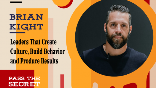 Episode 118: Leaders That Create Culture, Build Behavior and Produce Results with Brian Kight