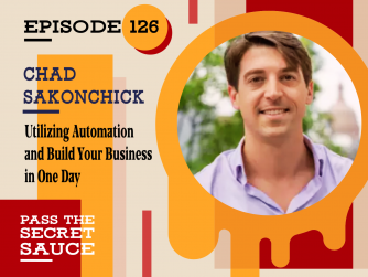 Episode 126: Utilizing Automation and Build Your Business in One Day with Chad Sakonchick