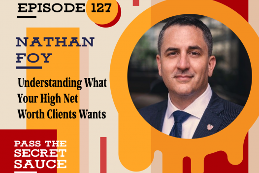 Episode 127: Understanding What Your High Net Worth Clients Wants with Nathan Foy